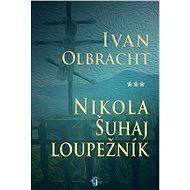 Nikola Šuhaj loupežník - Ivan Olbracht