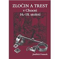 Zločin a trest v Chocni 16.- 18. století - Elektronická kniha