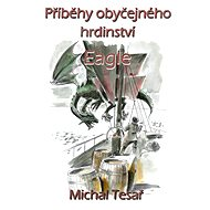 Příběhy obyčejného hrdinství - Eagle - Elektronická kniha