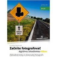 Začnite fotografovať digitálnou zrkadlovkou Nikon - Elektronická kniha ze série Total Picture Control, B. Bono Novosad