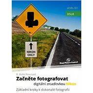Začněte fotografovat digitální zrcadlovkou Nikon - Elektronická kniha ze série Total Picture Control, B. Bono Novosad