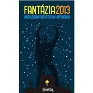 Fantázia 2013 – antológia fantastických poviedok - Elektronická kniha