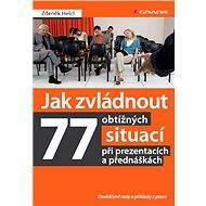Jak zvládnout 77 obtížných situací při prezentacích a přednáškách - Elektronická kniha