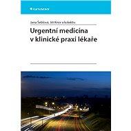 Urgentní medicína v klinické praxi lékaře - Jana Šeblová, Jiří Knor, kolektiv a