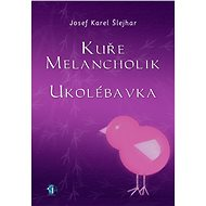 Kuře melancholik - - Ukolébavka - Josef K. Šlejhar