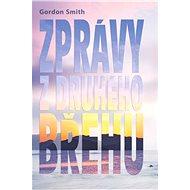 Zprávy z druhého břehu - Gordon Smith