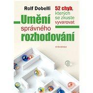 Umění správného rozhodování - Rolf Dobelli