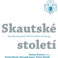 Skautské století - historie - Elektronická kniha - Roman Šantora