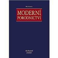 Moderní porodnictví - Aleš Roztočil, kolektiv a