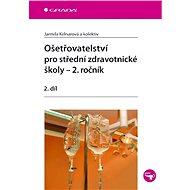 Ošetřovatelství pro střední zdravotnické školy - 2. ročník - Jarmila Kelnarová, kolektiv a