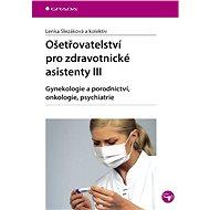 Ošetřovatelství pro zdravotnické asistenty III - Elektronická kniha