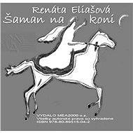 Šaman na koni - Renáta Eliašová