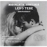 Len o Tebe - Miroslava Sihelská