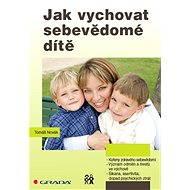 Jak vychovat sebevědomé dítě - Elektronická kniha