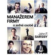 Manažerem firmy o jedné osobě - Elektronická kniha -  John F. Sarsby