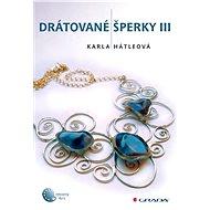 Drátované šperky III - Karla Hátleová