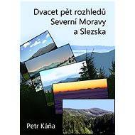 Dvacet pět rozhledů Severní Moravy a Slezska - Elektronická kniha