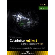 Zvládněte režim S digitální zrcadlovky Nikon - Elektronická kniha ze série Total Picture Control, B. Bono Novosad