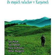 Po stopách valachov v Karpatoch - Elektronická kniha