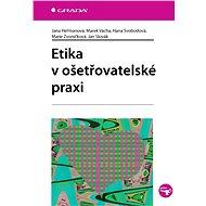 Etika v ošetřovatelské praxi - Jana Heřmanová, Marek Vácha, Hana Svobodová, Marie Zvoníčková, Jan Slovák