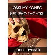 Ošklivý konec hezkého začátku - Jana Javorská