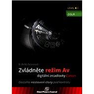 Zvládněte režim Av digitální zrcadlovky Canon - Elektronická kniha ze série Total Picture Control, B. Bono Novosad