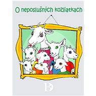 O neposlušných kozliatkach - Elektronická kniha