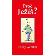 Proč Ježíš? - Nicky Gumbel