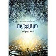 Mycelium II:  Led pod kůží - Vilma Kadlečková, 332 stran