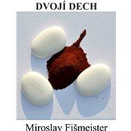 Dvojí dech - Miroslav Fišmeister