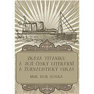 Zkáza Titanicu a její český literární a žurnalistický ohlas - Mgr. Igor Slouka