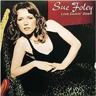 FOLEY, SUE: LOVE COMIN' DOWN - Hudební CD