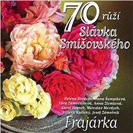 Frajárka: 70 růží Slávka Smišovského - CD - Hudební CD