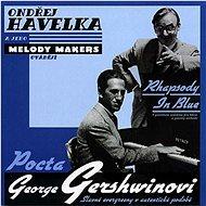 Havelka Ondřej A Jeho Melody Makers: Rhapsody In Blue - Pocta George Gerschwinovi (1999) - CD - Hudební CD