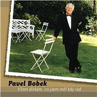 Bobek Pavel: Všem dívkám, co jsem měl kdy rád (2x LP) - LP - LP vinyl