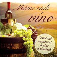 Various: Máme rádi víno (Úsměvné vyprávění o víně a vinařích) - CD - Hudební CD