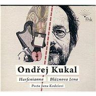 Kukal Ondřej: Harfenianna, Bláznova žena, Pocta Janu Kodešovi - CD - Hudební CD
