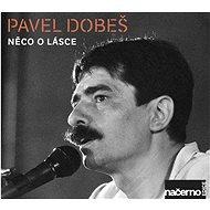 Hudební CD Dobeš Pavel: Něco O Lásce - Nahrávky Z Archívu ČR (2017) - CD
