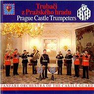 Fanfare Orchestra of the Castle Guard: Trubači z Pražského hradu - CD - Hudební CD