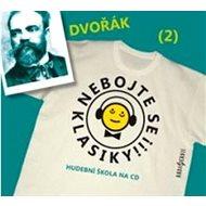 Various: Nebojte se klasiky! (2) Antonín Dvořák - CD - Hudební CD