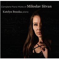 Bouska Katelyn: Complete Piano Works of Miloslav Ištvan - CD - Hudební CD