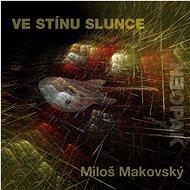 Makovský Miloš: Ve stínu slunce - CD - Hudební CD