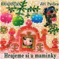 Hudební CD Hradišťan & Jiří Pavlica: Hrajeme si u maminky - CD