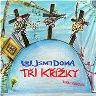 Už Jsme Doma: Tři křížky - CD - Hudební CD