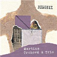 Trchová Martina & Trio: Holobyt - CD - Hudební CD