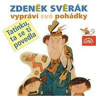 """Svěrák Zdeněk: Zdeněk Svěrák vypráví své pohádky """"Tatínku, ta se ti povedla"""" - Hudební CD"""