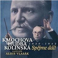 Kmochova hudba kolínská,Alois : Spějme dál! 1930 - 1942 - Hudební CD