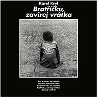 Kryl Karel: Bratříčku, zavírej vrátka - LP - LP vinyl