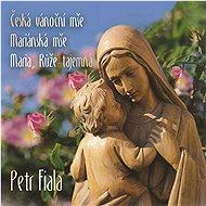 Fiala Petr: Česká vánoční mše, Mariánská mše, Maria - CD - Hudební CD