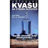 Příprava kvasu na výrobu slivovice (a ostatních pálenek): Výroba slivovice a její léčivé účinky - Kniha